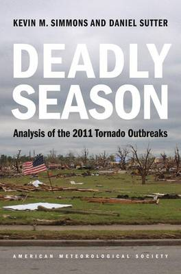 Deadly Season - Analysis of the 2011 Tornado Outbreaks (Paperback)