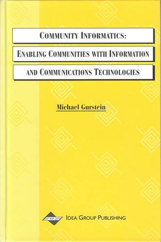 Community Informatics-Enabling Communities With Information and Communications Technologies (Paperback)
