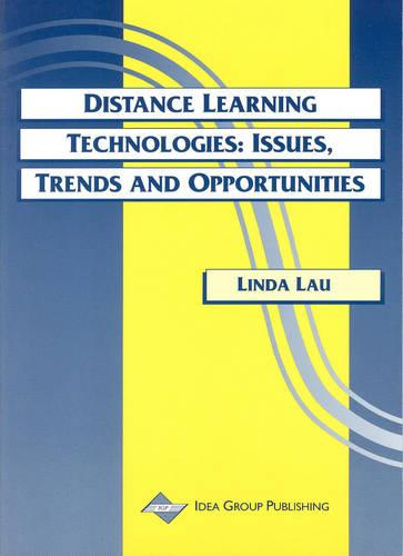 Distance Learning Technologies: Issues, Trends and Opportunities (Hardback)