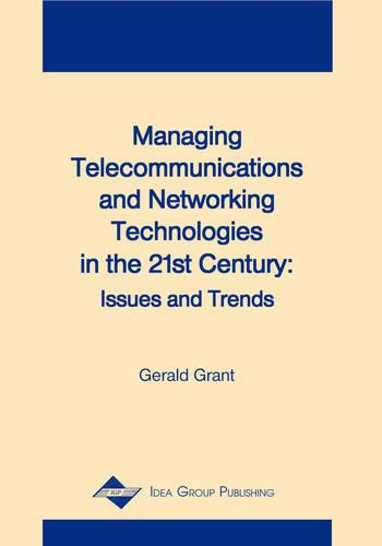 Managing Telecommunications and Networking Technologies in the 21st Century: Issues and Trends (Hardback)