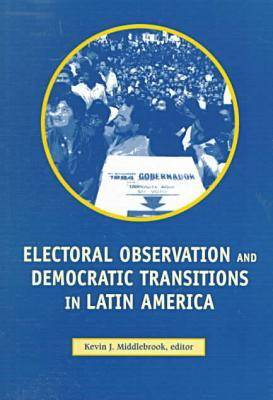 Electoral Observation and Democratic Transitions in Latin America (Paperback)