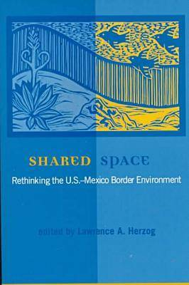 Shared Space: Rethinking the U.S.-Mexico Border Environment (Paperback)