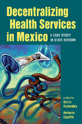 Decentralizing Health Services in Mexico: A Case Study in State Reform (Paperback)
