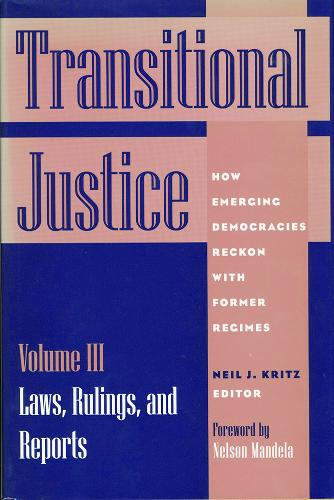 Transitional Justice: Laws, Rulings and Reports v.3: How Emerging Democracies Reckon with Former Regimes (Paperback)