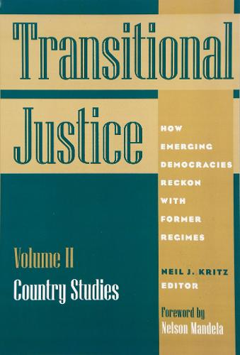 Transitional Justice: How Emerging Democracies Reckon with Former Regimes: Country Studies Vol 2 (Hardback)