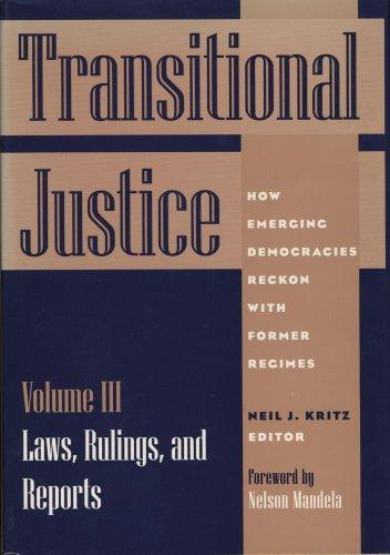 Transitional Justice: How Emerging Democracies Reckon with Former Regimes: Laws, Rulings, and Reports Vol 3 (Hardback)