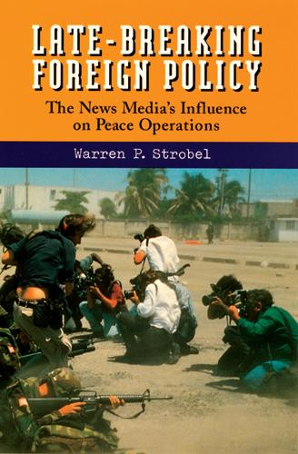 Late Breaking Foreign Policy: News Media's Influence on Peace Operations (Paperback)