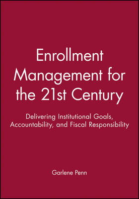Enrollment Management for the 21st Century: Instit Utional Goals, Accountability, and Fiscal Responsi Bility: Ashe/Eric Higher Ed RS V26, Report 7, 1998 (Paperback)
