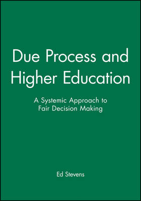 Due Process and Higher Education: A Systemic Approach to Fair Decision Making - J-B ASHE Higher Education Report Series (AEHE) (Paperback)