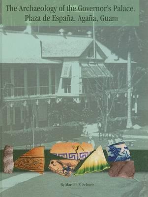 The Archaeology of the Governor's Palace (Plaza De Espana, Agana, Guam) - MARC Monograph Series (Hardback)