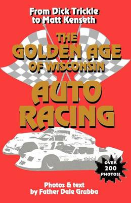 The Golden Age of Wisconsin Auto Racing (Paperback)