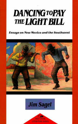 Dancing to Pay the Light Bill: Essays on New Mexico & the Southwest (Paperback)