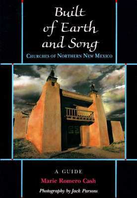 Built of Earth & Song: Churches of Northern New Mexico: A Guide (Paperback)