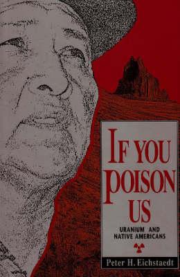 If You Poison Us: Uranium & Native Americans (Hardback)