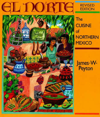 El Norte: The Cuisine of Northern Northern Mexico: Revised Edition (Paperback)