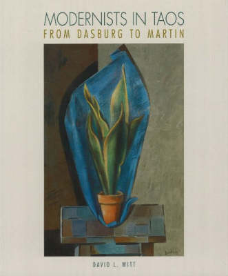 Modernists in Taos: From Dasburg to Martin (Hardback)