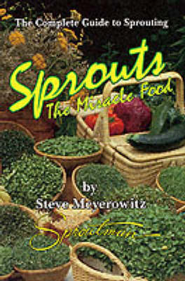 Sprouts, the Miracle Food: The Complete Guide to Sprouting (Paperback)