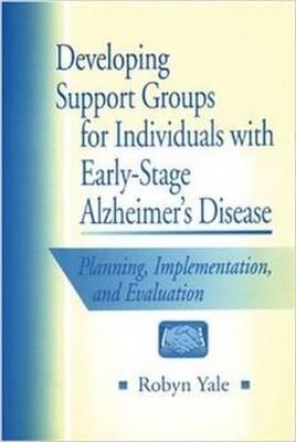 Developing Support Groups for Individuals with Early-Stage Alzheimer's Disease: Planning, Implementation, and Evaluation (Paperback)