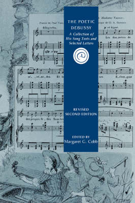 The Poetic Debussy: A Collection of his Song Texts and Letters - Eastman Studies in Music v. 1 (Paperback)