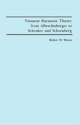 Viennese Harmonic Theory from Albrechtsberger to Schenker and Schoenberg (Paperback)