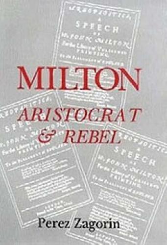 Milton, Aristocrat and Rebel: The Poet and his Politics (Hardback)