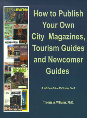 How to Publish City & Regional Magazines, Newcomer Guides, Tourism Guides and Quality of Life Magazines - Kitchen-Table Publisher (Paperback)