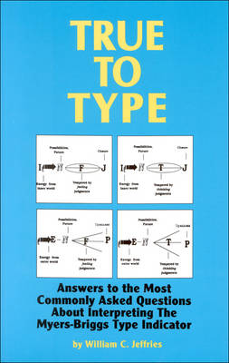 True to Type: Answers to the Most Commonly Asked Questions About Interpreting the Myers-Briggs Type Indicator (Paperback)