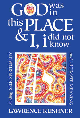 God Was in This Place and I, I Did Not Know: Finding Self Spirituality and Ultimate Meaning - Kushner Series (Paperback)