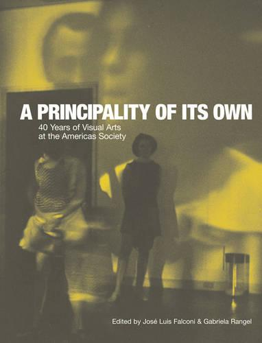 A Principality of its Own - 40 Years of Visual Arts at the Americas Society (Paperback)