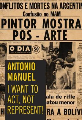 Antonio Manuel - I Want to Act, Not Represent (Hardback)