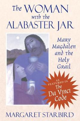 The Woman with the Alabaster Jar: Mary Magdalen and the Holy Grail (Paperback)