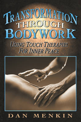 Transformation Through Bodywork: Using Touch Therapies for Inner Peace (Paperback)