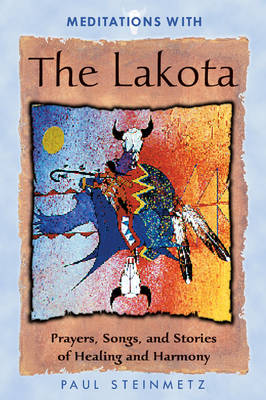 Meditations with the Lakota: Prayers Songs and Stories of Healing and Harmony (Paperback)