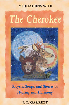Meditations with the Cherokee: Prayers Songs and Stories of Healing and Harmony (Paperback)