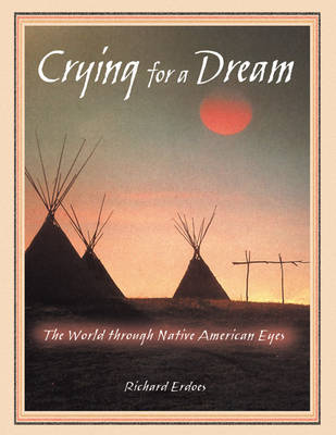 Crying for a Dream: The World Through Native American Eyes  New Edition (Paperback)