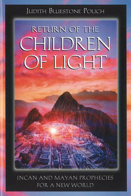Return of the Children of Light: Incan and Mayan Prophecies for a New World (Paperback)