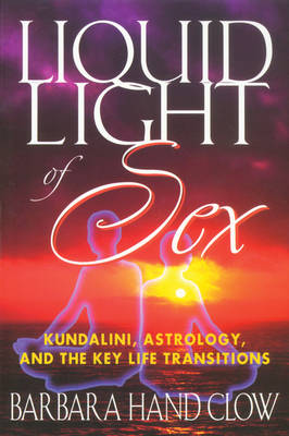 Liquid Light of Sex: Kundalini Astrology and the Key Life Transitions Revised and Updated Third Edition (Paperback)