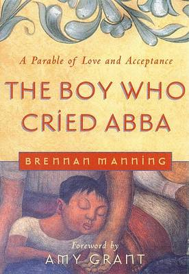 The Boy Who Cried Abba: A Parable of Trust and Acceptance (Paperback)