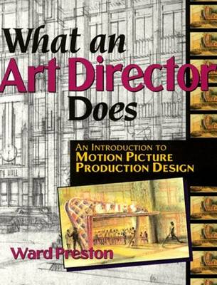 What An Art Director Does: An Introduction to Motion Picture Production Design (Paperback)