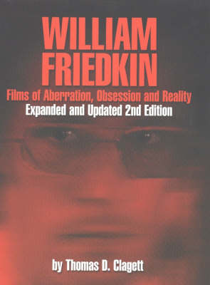 William Friedkin: Films of Aberration, Obsession & Reality, Second Edition (Paperback)