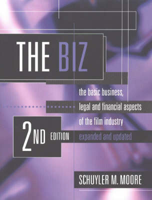 The Biz: The Basic Business, Legal and Financial Aspects of the Film Industry (Paperback)