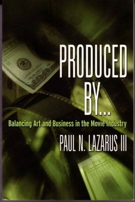 Produced By...: Balancing Art & Business in the Movie Industry (Paperback)