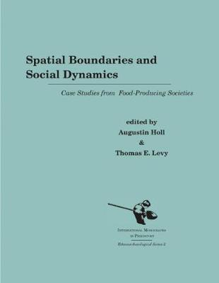 Spatial Boundaries and Social Dynamics: Case Studies from Food-Producing Societies - Ethnoarchaeological Series 2 (Paperback)