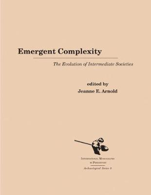 Emergent Complexity: The Evolution of Intermediate Societies - Archaeological Series 9 (Hardback)