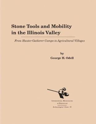Stone Tools and Mobility in the Illinois Valley: From Hunter-Getherer Camps to Agricultural Villages - Archaeological Series 10 (Paperback)