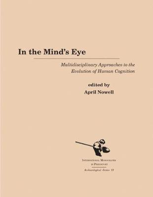 In the Mind's Eye: Multidisciplinary Approaches to the Evolution of Human Cognition - Archaeological Series 13 (Hardback)