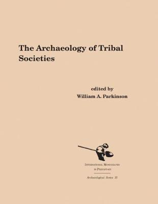 The Archaeology of Tribal Societies - Archaeological Series 15 (Paperback)