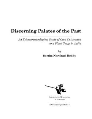 Discerning Palates of the Past: An Ethnoarchaeological Study of Crop Cultivation and Plant Usage in India - Ethnoarchaeological Series 5 (Hardback)