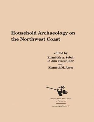 Household Archaeology on the Northwest Coast - Archaeological Series 16 (Paperback)