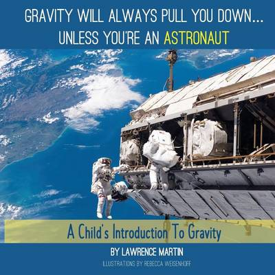 Gravity Will Always Pull You Down...: A Child's Introduction to Gravity (Paperback)